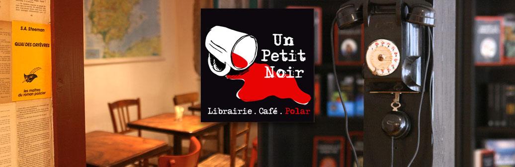 Un Petit Noir | Librairie-Café-Polar
