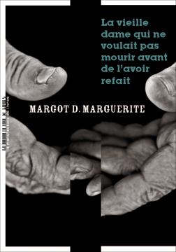 La vieille dame qui ne voulait pas mourir avant de l'avoir refait de Margot D. Marguerite